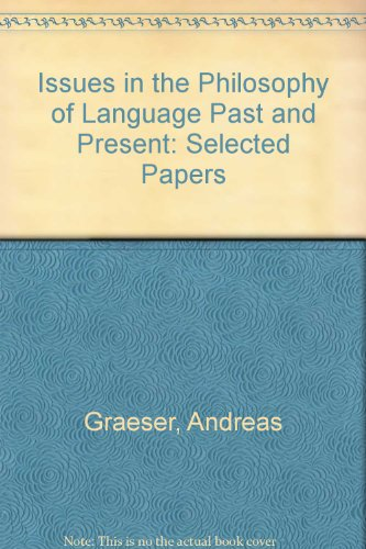 Issues in the Philosophy of Language Past and Present: Selected Papers (0820446289) by Andreas Graeser