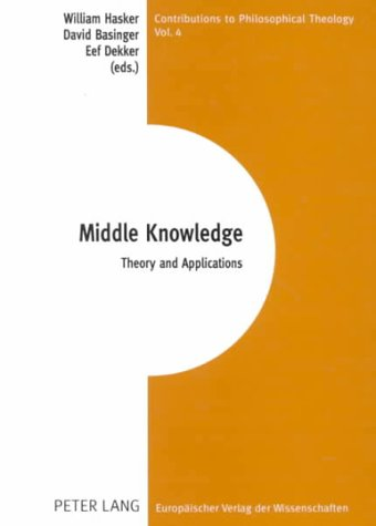 9780820447537: Middle Knowledge: Theory and Application (Contributions to Philosophical Theology,)