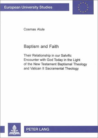 9780820447681: Baptism and Faith: Their Relationship in Our Salvific Encounter with God Today in the Light of the New Testament Baptismal Theology and Vatican II ... Reihe Xxiii, Theologie, Bd. 700.)
