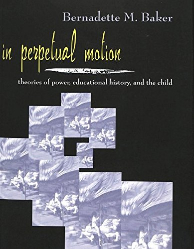 9780820448664: In Perpetual Motion: Theories of Power, Educational History, and the Child (Rethinking Childhood)