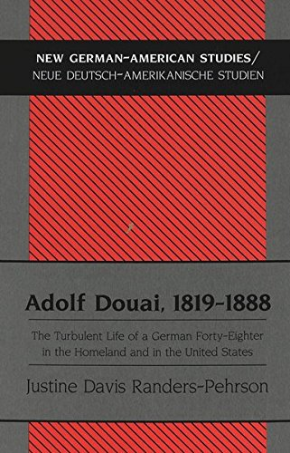 9780820448817: Adolf Douai, 1819-1888: The Turbulent Life of a German Forty-Eighter in the Homeland and in the United States