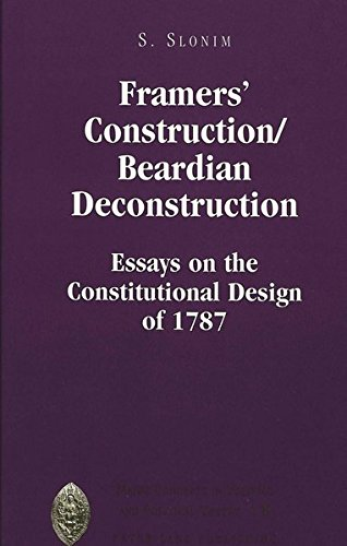 9780820448916: Framers' Construction/Beardian Deconstruction: Essays on the Constitutional Design of 1787