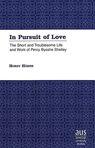 9780820448930: In Pursuit of Love: The Short and Troublesome Life and Work of Percy Bysshe Shelley (American University Studies)