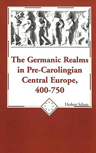 The Germanic Realms in Pre-Carolingian Central Europe,: Schutz, Herbert