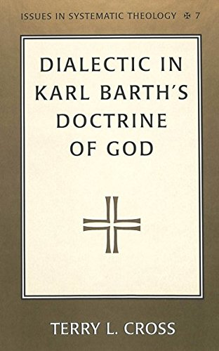Dialectic in Karl Barth's Doctrine of God: Cross, Terry L.