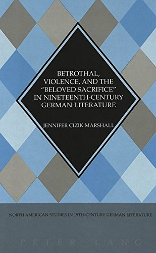 9780820450346: Betrothal, Violence, and the «Beloved Sacrifice» in Nineteenth-Century German Literature (North American Studies in Nineteenth-Century German Literature and Culture)