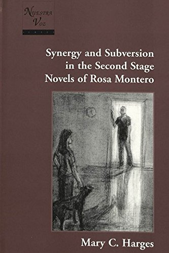 Synergy and Subversion in the Second Stage Novels of Rosa Montero (Nuestra Voz): Harges, Mary C.