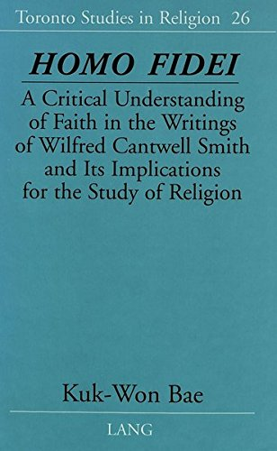 9780820451121: Homo Fidei: A Critical Understanding of Faith in the Writings of Wilfred Cantwell Smith and Its Implications for the Study of Religion (Toronto Studies in Religion)