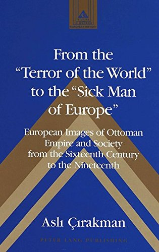 9780820451893: From the «Terror of the World» to the «Sick Man of Europe»: European Images of Ottoman Empire and Society from the Sixteenth Century to the Nineteenth (Studies in Modern European History)