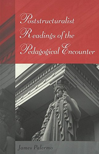 Poststructuralist Readings of the Pedagogical Encounter