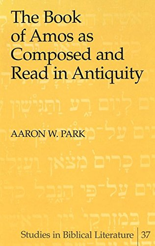 The Book of Amos as Composed and Read in Antiquity: Park Aaron W.