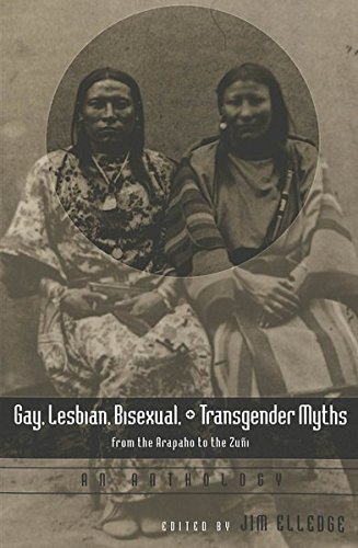 Gay lesbian bisexual and transgender myths From the Arapaho to: Elledge Jim (Ed)