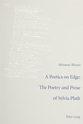 9780820453255: A Poetics on Edge: The Poetry and Prose of Sylvia Plath: A Study of Sylvia Plath's Poetic and Poetological Developments