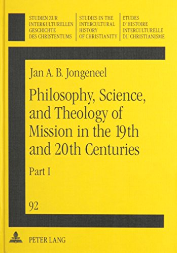 Philosophy, Science, and Theology of Mission in the 19th and 20th Centuries: A Missiological ...
