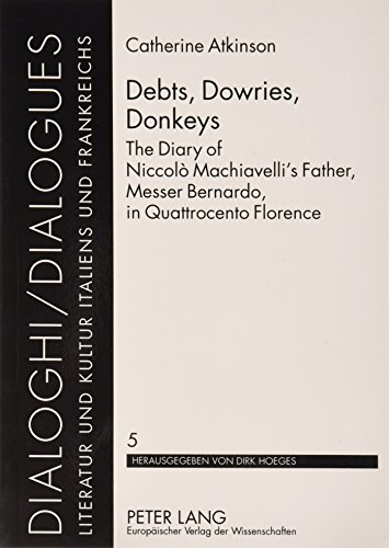 9780820454221: Debts, Dowries, Donkeys: The Diary of Niccolo Machiavelli's Father, Messer Bernardo, in Quattrocento Florence (Dialoghi)