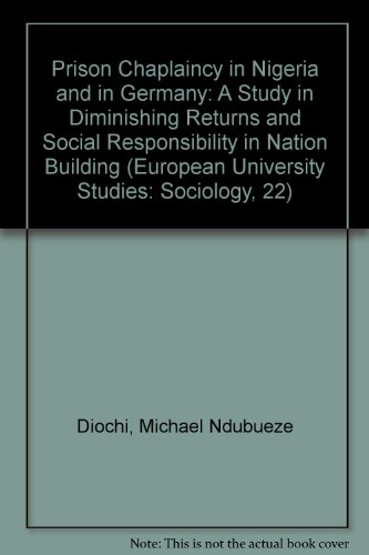 9780820454238: Prison Chaplaincy in Nigeria and in Germany: A Study in Diminishing Returns and Social Responsibility in Nation Building (European University Studies: Sociology, 22)