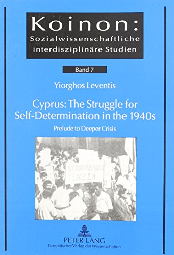 9780820454283: Cyprus: The Struggle for Self-Determination in the 1940s: Prelude to Deeper Crisis (Koinon. Sozilwissenschaftliche Interdisziplindre Studien. Bd)