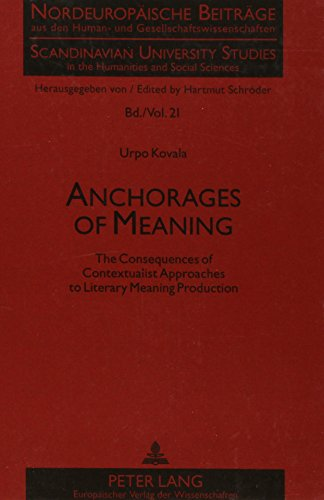 9780820454412: Anchorages of Meaning: The Consequences of Contextualist Approaches to Literary Meaning Production (Scandinavian University Studies in the Humanities and Social Sciences)