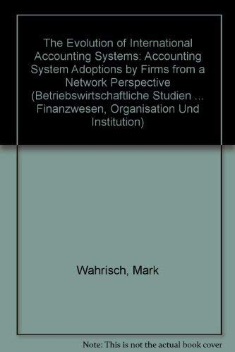 9780820454436: The Evolution of International Accounting Systems: Accounting System Adoptions by Firms from a Network Perspective (Betriebswirtschaftliche Studien ... Finanzwesen, Organisation Und Institution)