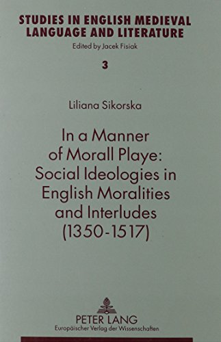 9780820454658: In a Manner of Morall Playe: Social Ideologies in English Moralities and Interludes (1350-1517 (Studies in English Medieval Language and Literature)