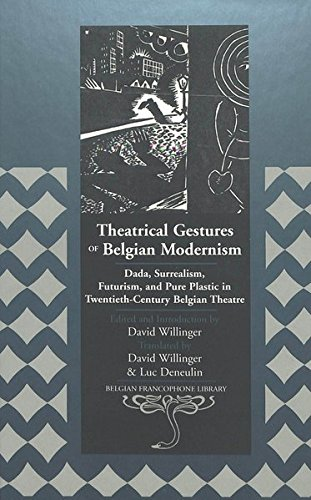 Theatrical Gestures of Belgian Modernism: Dada, Surrealism, Futurism, and Pure Plastic in Twentieth-Century Belgian Theatre (Belgian Francophone Library) (0820455032) by Willinger, David