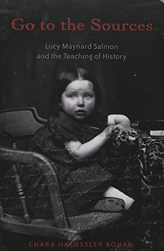 9780820455044: Go to the Sources: Lucy Maynard Salmon and the Teaching of History (History of Schools and Schooling)