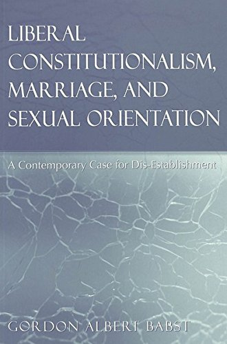 Liberal Constitutionalism, Marriage, and Sexual Orientation: A: Gordon Albert Babst