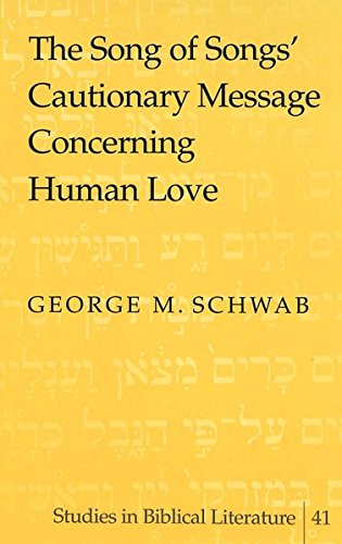 The Song of Songs' Cautionary Message Concerning: Schwab, George M.: