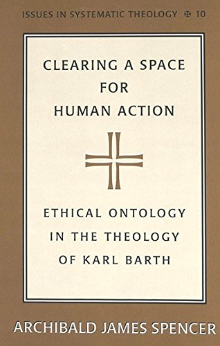 Clearing a Space for Human Action Ethical Ontology in the Theolog: Spencer Archibald James