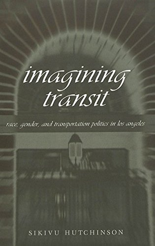 9780820455860: Imagining Transit: Race, Gender, and Transportation Politics in Los Angeles (Travel Writing Across the Disciplines)