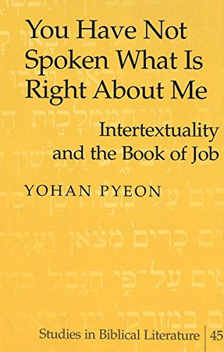 You Have Not Spoken What Is Right About Me Intertextuality and the Book of Job: Pyeon, Yohan