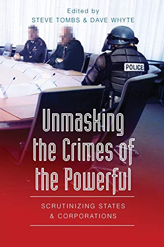 9780820456911: Unmasking the Crimes of the Powerful: Scrutinizing States and Corporations