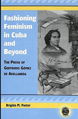 9780820457345: Fashioning Feminism in Cuba and Beyond: The Prose of Gertrudis Gómez de Avellaneda (Caribbean Studies)