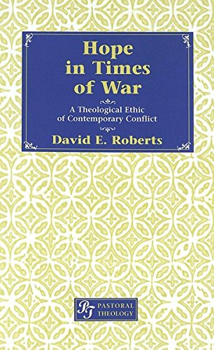 Hope in Times of War A Theological Ethic of Contemporary Conflict: Roberts David E.