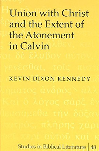 Union with Christ and the Extent of the Atonement in Calvin (Studies in Biblical Literature): ...