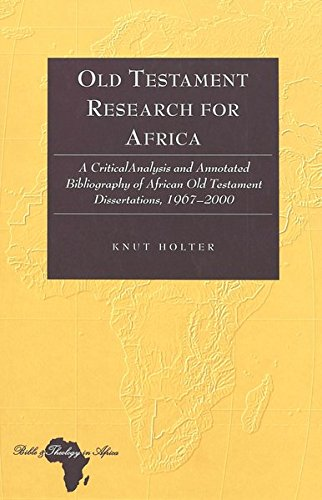 9780820457888: Old Testament Research for Africa: A Critical Analysis and Annotated Bibliography of African Old Testament Dissertations 1967-2000 (Bible and Theology in Africa)