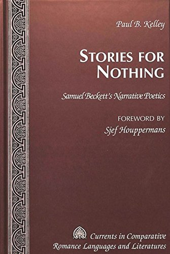 Stories for Nothing: Samuel Beckett's Narrative Poetics (Currents in Comparative Romance ...