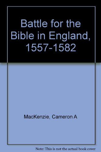 Battle for the Bible in England, 1557-1582: Mackenzie, Cameron A.