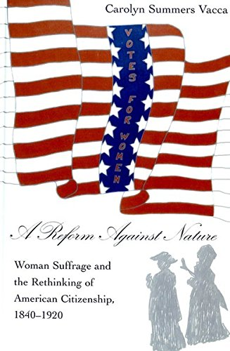 9780820458113: A Reform Against Nature: Woman Suffrage and the Rethinking of American Citizenship, 1840-1920 (American University Studies)