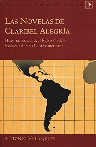9780820458434: Las Novelas de Claribel Alegria: Historia, Sociedad, y Vision de la Estetica Literaria Centroamericana (Latin America Interdisciplinary Studies)