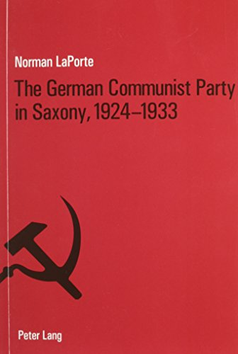 9780820458571: The German Communist Party in Saxony, 1924-1933: Factionalism, Fratricide and Political Failure