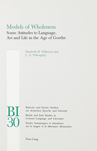 Models of Wholeness: Some Attitudes to Language, Art and Life in the Age of Goethe (British and Irish Studies in German Language and Literature) (0820458775) by Elizabeth M. Wilkinson; L. A. Willoughby; Jeremy D. Adler; Martin Swales; Ann C. Weaver