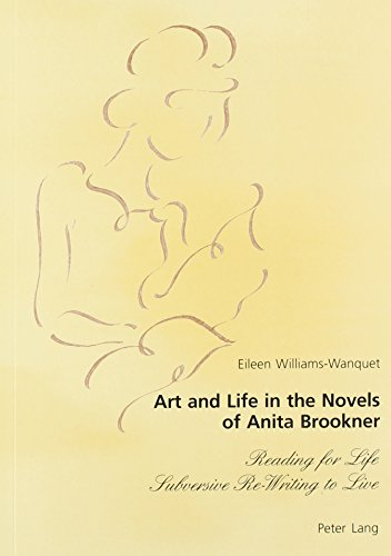 9780820459387: Art and Life in the Novels of Anita Brookner: Reading for Life, Subversive Re-Writing to Live