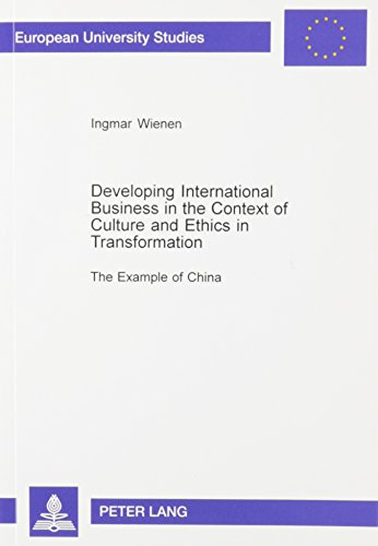 9780820459851: Developing International Business in the Context of Culture and Ethics in Transformation: The Example of China (European University Studies, Series 5 : Economics and Management, Volume 2899)