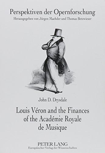 Louis Veron and the Finances of the Academie Royale De Musique (Perspektiven Der Opernforschung, Bd...