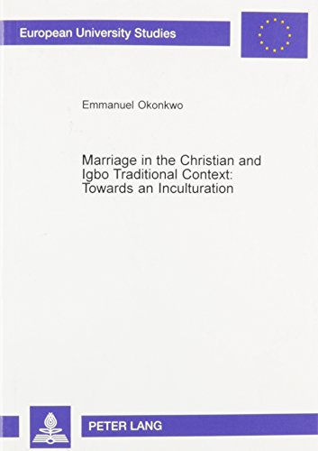 9780820460390: Marriage in the Christian and the Igbo Traditional Context: Towards an Inculturation (Europaische Hochschulschriften. Reihe Xxiii, Theologie, Bd. 762.)