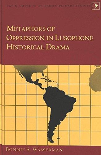 9780820461137: Metaphors of Oppression in Lusophone Historical Drama (Latin America)