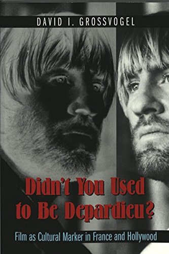 Didn't You Used to Be Depardieu?: Film As Cultural Marker in France and Hollywood: Grossvogel,...
