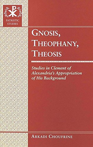 9780820461441: Gnosis, Theophany, Theosis: Studies in Clement of Alexandria's Appropriation of His Background (Patristic Studies)