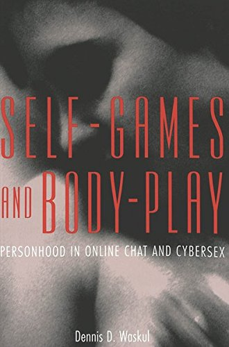 9780820461748: Self-Games and Body-Play: Personhood in Online Chat and Cybersex